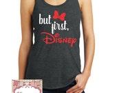 but first, Disney Ladies Tank Top, Disney tank, Disney racer, Minnie tank, love Disney shirt, Minnie Mouse Shirt, Minnie Mouse Racer
