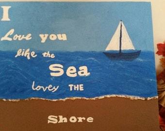 I love you like the Sea loves the Shore
