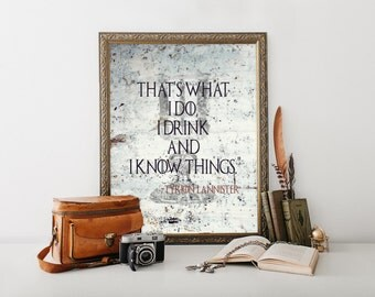 Game of Thrones, That's What I Do I Drink and I Know Things, Quote, Wall Art, Gift for Him, Husband, Printable, Instant Download, Man Cave