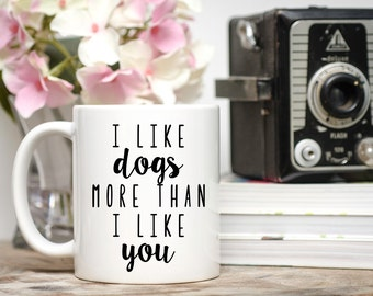 Dog Mug, Pet Gifts, Dog Gifts, I Like Dogs more Than I Like You, Dog Lover, Dog Mom, Dog Lover Gift, I Love My Dog, I Love My Pets, Dog Gift