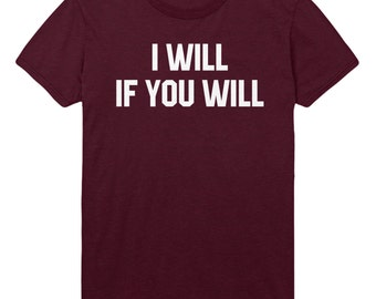 I Will If You Will Tshirt Funny Mens Womens shirt Top STP61