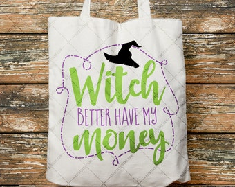 Witch Better Have My Money - SVG, Vector, DXF, EPS, Digital Cut File, Silhouette, Cricut, Halloween, Ghost, Candy, Cute, October, Funny