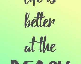 Life Is Better At The Beach Print