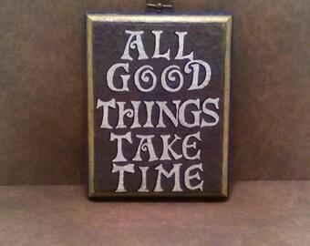 All good things take time