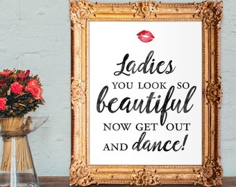 Wedding Ladies Bathroom Sign - you look so beautiful now get out and dance - Printable 8x10 and 5x7