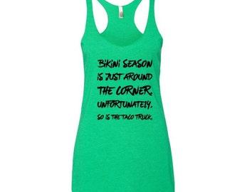 Bikini Season is right around the corner unfortunatly, so is the taco truck