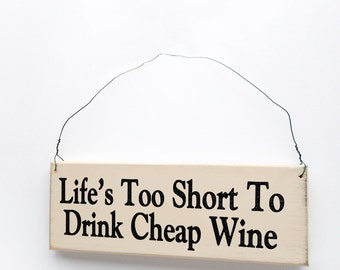 "Wood Sign Saying ""Life's Too Short to Drink Cheap Wine"""