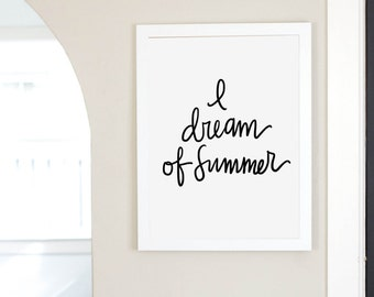 I Dream Of Summer Inspirational Digital Download Instant Art Print Quote