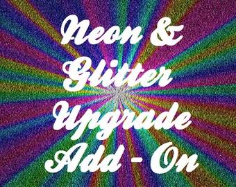 Neon & Glitter Upgrade Add - On