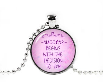 Success begings with the decision to try Pendant Inspirational Quote Necklace Inspirational Jewelry Fangirl Fanboy