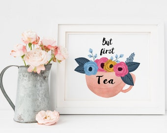 Water color Tea Cup Floral Flower Digital Print - 'But First Tea' Quote Printable - Downloadable 8x10 JPG - Instant Tea Lover Print