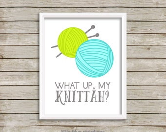 What up, my knittah?