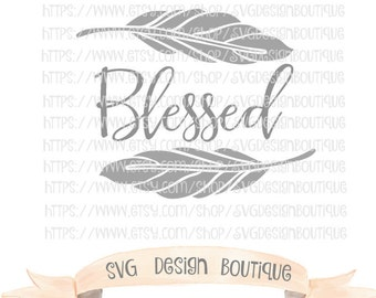 Blessed SVG, Southern SVG, Feathers Svg, Southern Sayings, Vinyl cutting file | Silhouette  & Cricut Design, DXF, Eps,  Southern Sayings Svg