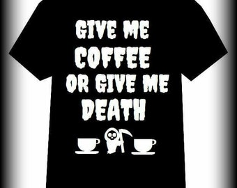 Coffee shirt, Give me Coffee or give me Death shirt, Death Before Decaf,  Horror Clothing, Horror Shirt, Coffee Clothing, Size S, M, L, XL