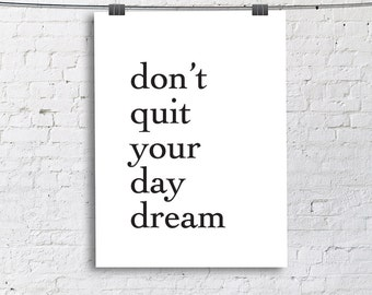 Don't Quit Your Day Drean Dorm Art Print, Dorm Room Fine Art Print, Vertical Modern Art- DIGITAL COPY