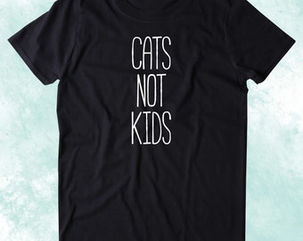 Cats Not Kids Shirt Funny Cat Animal Lover Kitten Owner Clothing Tumblr T-shirt