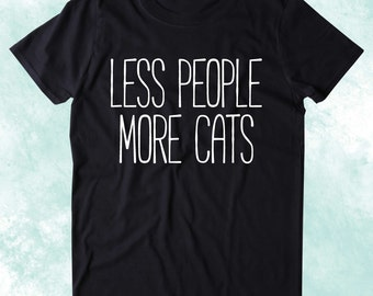 Less People More Cats Shirt Funny Cat Animal Lover Kitten Owner Clothing Tumblr T-shirt