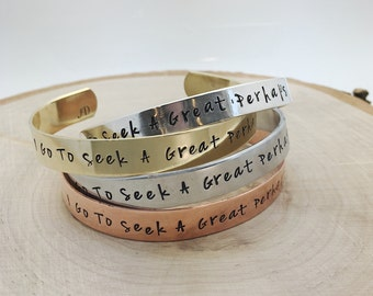 I Go To Seek A Great Perhaps, hand stamped cuff bracelet in sterling, aluminum, brass or copper