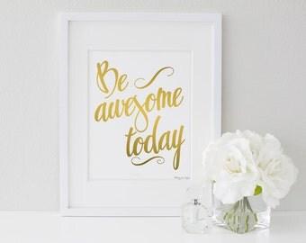 Be Awesome Today Printable Art | Gold Typography Print | Wall Decor | Inspirational Printable Art | Gold Printable Art