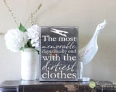 The Most Memorable Days Usually End With The Dirtiest Clothes - Laundry Room Decor - Wood Sign - Distressed Sign - Home Decor Signs S172