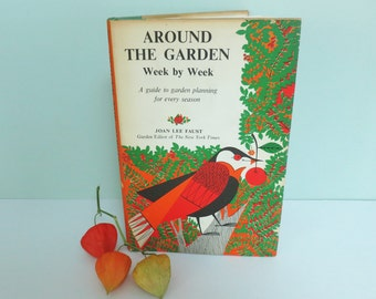 Around the Garden Week by Week, Guide to Garden Planning for Every Season, a 1965 Book by Joan Lee Faust, Illustrated by Betty Fraser