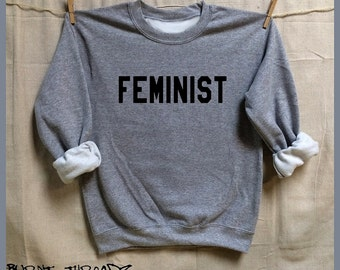 FEMINIST. 50/50 Unisex Sweatshirt. S-XL. Women Men Clothing. Pride. Sister. Mother.Best Friend. Activist. Equality now. Badass Nasty Woman