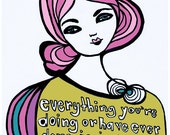 Everything Youre Doing or Have Ever Done is Just Right: PRINT / 8x10