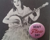 Heavy Flow Day 1 INCH Badge Pin Feminist Button