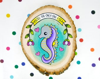 you're the only one i sea / original cute retro kitsch painting on wood slice / seahorse whimsical gift idea