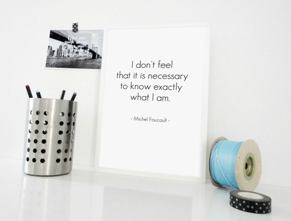 Typography Print Not Necessary To Know Exactly What I Am - Michel Foucault Quote - Famous Quote Print Minimal Wall Art - Black White Poster