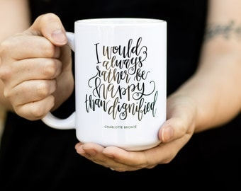 Quote mug - Gift for her - Charlotte Bronte - Funny Mug - Coffee Cup - Coffee gift - I would always rather be happy than dignified
