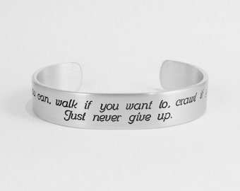 """Encouragement Gift / Recovery Gift / Soul Mantra - Run if you can, walk if you want to, crawl if you must; Just never give up. - 1/2"""" cuff"""