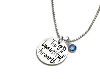 Too Beautiful For Earth - Custom Loss Memorial Remembrance Miscarriage Necklace Hand Stamped Jewelry Personalized Jewelry Engraved Jewelry