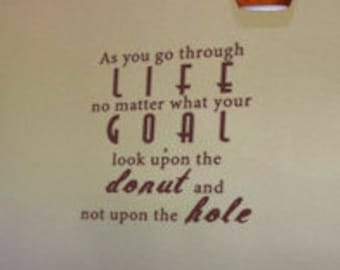 Unique quote idea Vinyl Wall Art Decal - As you go through life no matter what your goal look upon the donut and not upon the hole
