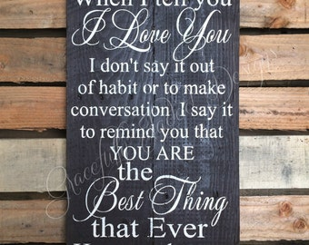 When I Tell You I Love You Pallet Sign, Best Thing That Ever Happened to Me Sign, Wedding Sign, Wedding Gift, Wedding Decor