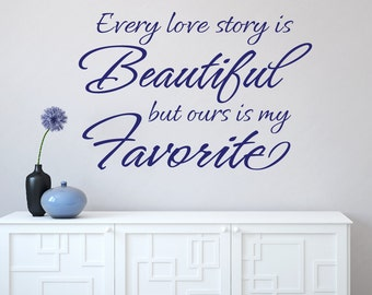 Wall Decal Every Love Story is Beautiful but ours is my Favorite Vinyl Wall Decal - Wedding Decals - Love Wall decor - Love Story Decal