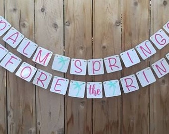 Palm Springs before the Rings bachelorette Banner, Sign Garland, bride to be