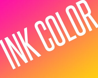 CUSTOM INK COLOR - To Be purchased with Custom Text Listings
