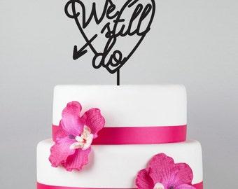 Wedding Cake Topper, We Still Do, Wedding Cake Topper, Personalized Cake Topper