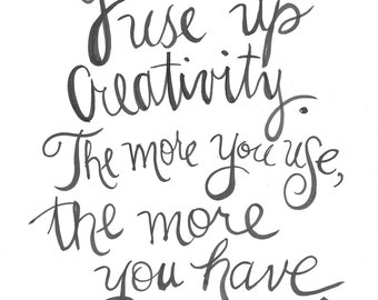 Maya Angelou Handpainted Quote Print-You can't use up creativity. The more you use, the more you have.