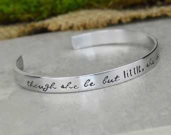 Though She Be But Little She Is Fierce Cuff Bracelet - Aluminum Brass or Copper Bangle