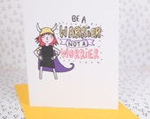 Be a Warrior not a Worrier - A6 Greeting Card - Courage - Good Luck card - Anxiety