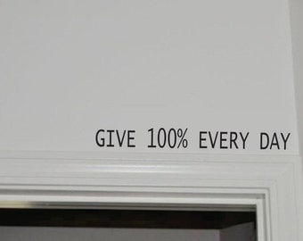 Wall Decal - Christian Wall Decal - Give 100% Every Day - Over the door Wall Decal -  Bedroom - Vinyl Wall Decals - Kitchen - Mud room