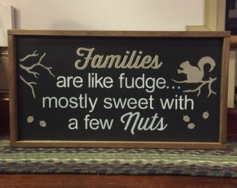 Funny Family Sign!  Families Are Like Fudge . . . Mostly Sweet With A Few Nuts. ON SALE