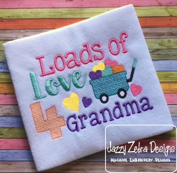 Loads of Love 4 grandma saying embroidery design - grandma embroidery design - grandmother embroidery design - grand ma embroidery design