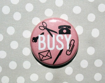 Busy-One Inch Pinback Button