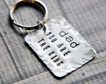 Dad Keychain - Hand Stamped Keychain - Dad Gifts - You Are the King Keychain - Gift for Him - Gift for Father - Dad Key Chain - Fathers Day