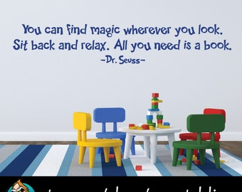 You can find magic wherever you look. Sit back and relax. All you need is a book Wall Decal - Dr. Seuss Decal - Quote Decal