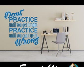 Don't Practice Until You Get It Right; Practice Until You Can't Get It Wrong - Wall Decal - Quote Decal