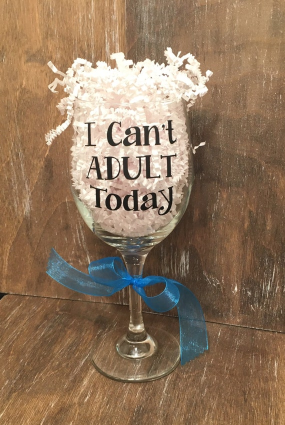 I can t adult today wine glass funny